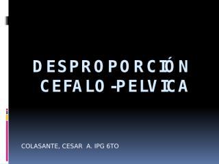 DESPROPORCIÓN CEFALO-PELVICA    nuevo.pptx